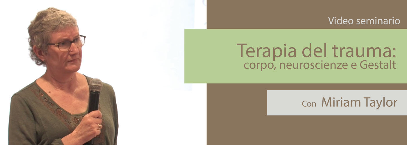 Miriam Taylor Terapia del trauma: corpo, neuroscienze e Gestalt