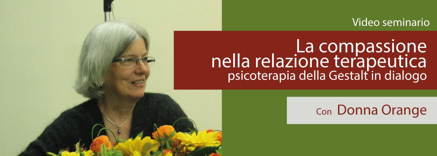 Corsi online FAD. La compassione nella relazione terapeutica Psicoterapia della Gestalt in dialogo Seminario internazionale con Donna Orange