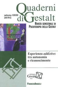 Quaderni di Gestalt n.2019/2 - L'esperienza addictive: tra autonomia e riconoscimento