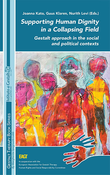 Supporting Human Dignity in a Collapsing Field Gestalt approach in the social and political contexts Edited by Joanna Kato, Guus Klaren, Nurith Levi