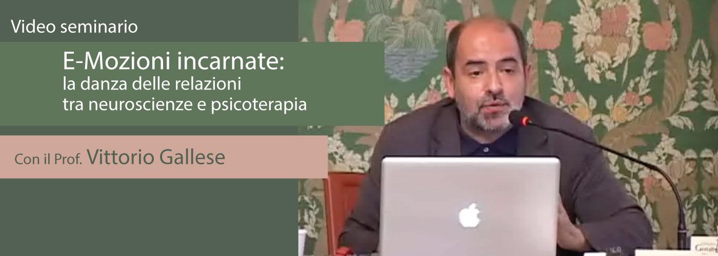 Vittorio Gallese E-mozioni incarnate: la danza delle relazioni tra neuroscienze e psicoterapia