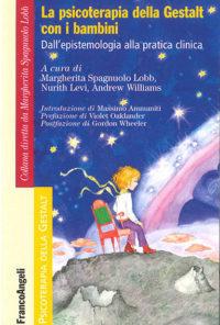 La psicoterapia della Gestalt con i bambini dalla epistemologia alla pratica clinica. Margherita Spagnuolo Lobb