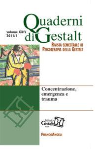 Quaderni di Gestalt 2011/1 – volume XXIIV Concentrazione, emergenza e trauma