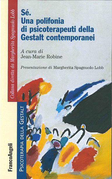 Sé. Una polifonia di psicoterapeuti della Gestalt contemporanei - Jean Marie Robine (a cura di), Presentazione di Margherita Spagnuolo Lobb
