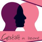 Gestalt in azione! Appuntamenti teorico-clinici rivolti a psicologi e medici per conoscere il modello gestaltico in alcuni ambiti applicativi